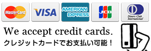 We accept credit cards. クレジットカードでお支払い可能! Master Card, VISA, AMERICAN EXPRESS, JCB, Diners Club International